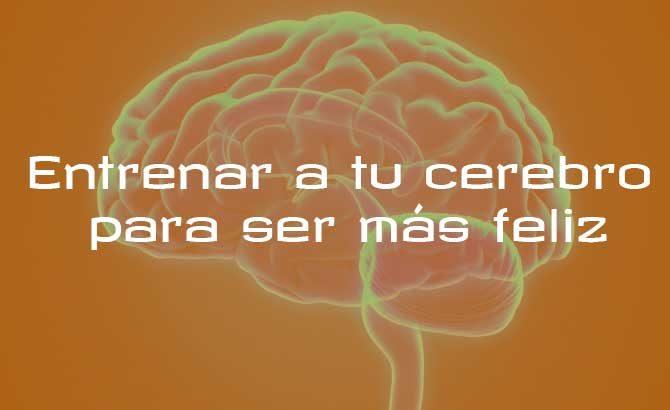 entrenar al cerebro para ser más feliz